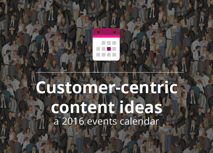 Customer-centric content ideas